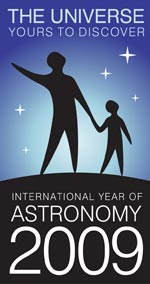 International Year of Astronomy 2009 - The Universe, yours to discover